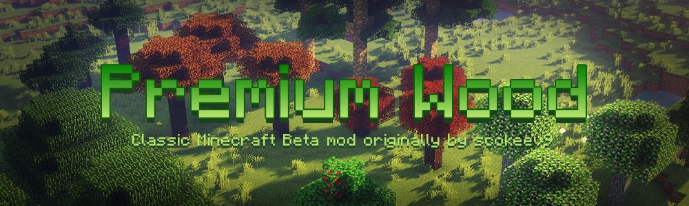Premium Wood - [1.14.4 - 1.16.5] - Classic Minecraft Beta mod originally by scokeev9 updated! Minecraft Mod